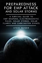 Preparedness for EMP Attack and Solar Storms: A Survival Guide to EMP Weapons, Electromagnetic Pulse, Solar Storms, Solar Flares and Carrington Events