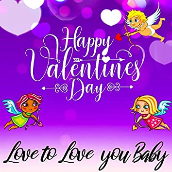 Happy Valentines Day - Love to Love You Baby