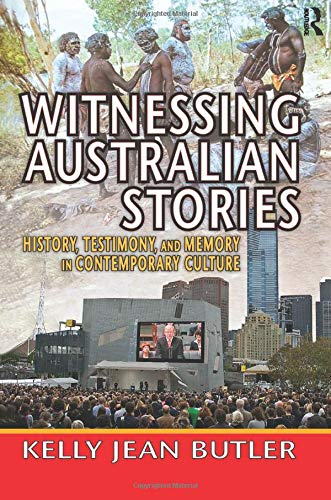Witnessing Australian Stories: History, Testimony, and Memory in Contemporary Culture