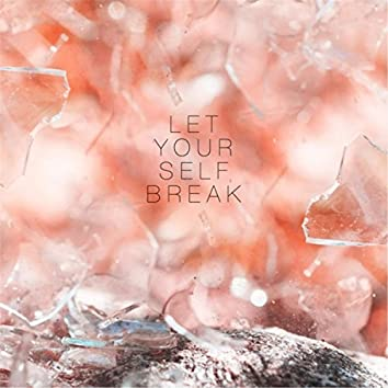Let Yourself Break