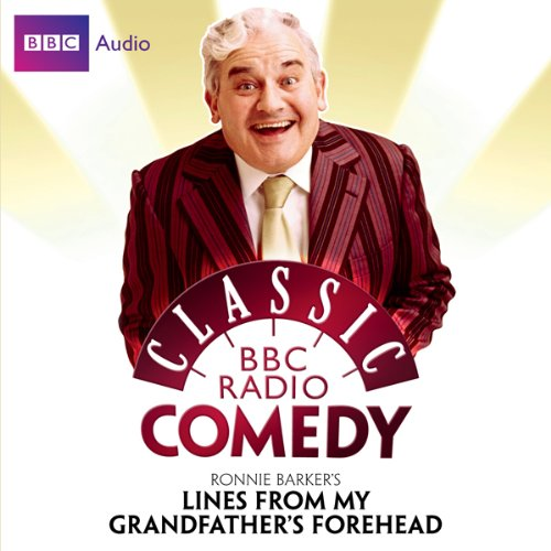 Classic BBC Radio Comedy: Ronnie Barker's Lines from My Grandfather's Forehead cover art