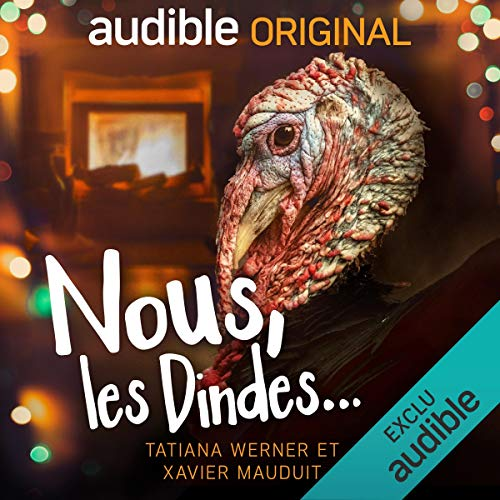 Nous, les dindes...                   By:                                                                                                                                 Tatiana Werner,                                                                                        Xavier Mauduit                               Narrated by:                                                                                                                                 Tatiana Werner,                                                                                        François Tavares,                                                                                        Bénédicte Charton                      Length: 1 hr and 34 mins     Not rated yet     Overall 0.0