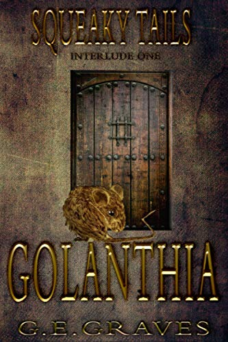Book: Squeaky Tails Crusaders of Golanthia - Interlude One Webs of Discovery by G.E. Graves