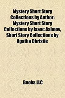 Mystery Short Story Collections by Author: Mystery Short Story Collections by Isaac Asimov, Short Story Collections by Aga...