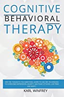 CBT - Cognitive Behavioral Therapy: Win the thoughts you sabotage. Learn to use CBT techniques to overcome depression, anxiety and panic attacks. Live free and happy