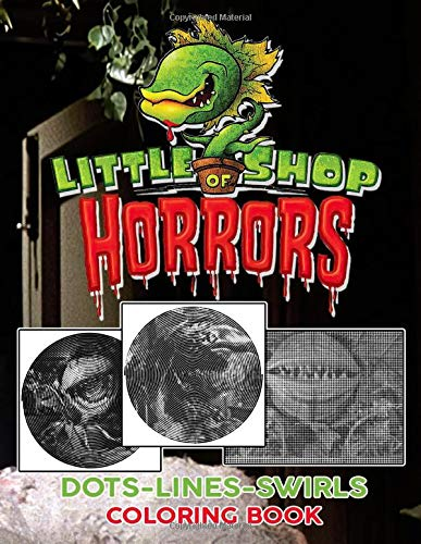 Little Shop Of Horrors Dots Lines Swirls Coloring Book: Fantastic Adults New Kind Dots Lines Swirls Activity Books