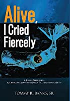 Alive, I Cried Fiercely