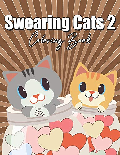 Swearing Cats Coloring Book 2: for Adults Easy Cuss Word Stoner Curse People Cute Animals Funny Big Dirty Naughty Boo Bad Only Cool Quarantine Calm ... Adorable Tiny Light Fast Fun Vulgar Nasty