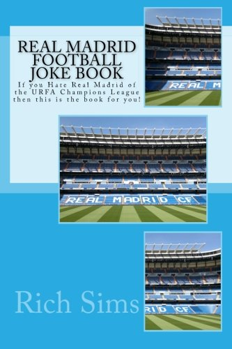 Real Madrid Football Joke Book: If you Hate Real Madrid of the URFA Champions League then this is the book for you!