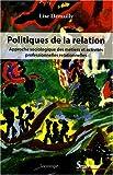 Politiques de la relation - Approche sociologique des métiers et activités professionnelles relationnelles