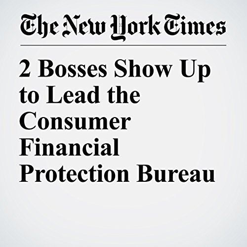 2 Bosses Show Up to Lead the Consumer Financial Protection Bureau copertina