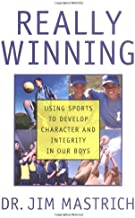 Really Winning: Using Sports to Develop Character and Integrity in Our Boys