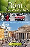 Reiseführer Rom - Zeit für das Beste: Highlights, Geheimtipps, Wohlfühladressen. Stadtführer mit Petersdom, Spanische Treppe, Kolosseum, Pantheon uvm. 288 Seiten mit über 400 Fotos