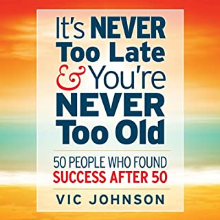 It's Never Too Late And You're Never Too Old     50 People Who Found Success After 50              By:                                                                                                                                 Vic Johnson                               Narrated by:                                                                                                                                 Erik Synnestvedt                      Length: 2 hrs and 11 mins     29 ratings     Overall 4.2