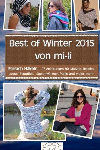 Best of Winter 2015 von mi-li: Einfach Häkeln - 27 Anleitungen für Mützen, Beanies, Loops, Scoodies, Seelenwärmer, Pullis und vieles mehr.