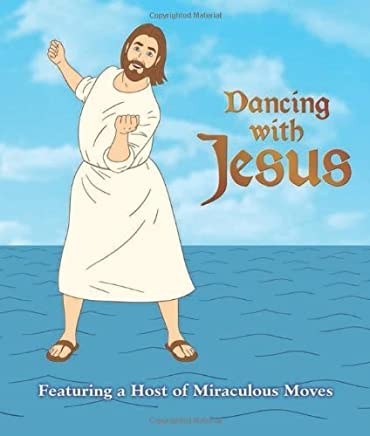 Dancing with Jesus: Featuring a Host of Miraculous Moves by Sam Stall(2012-10-09)