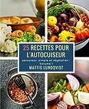 25 recettes pour l'autocuiseur: savoureux, simple et végétalien