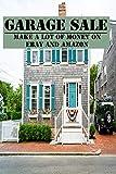 Garage Sale: Make A Lot Of Money On EBay And Amazon: Passive Income (English Edition)