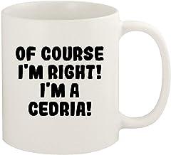 Of Course I'm Right! I'm A Cedria! - 11oz Ceramic White Coffee Mug Cup, White