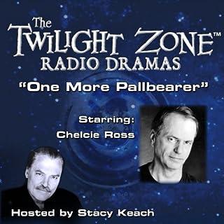 One More Pallbearer     The Twilight Zone Radio Dramas              Autor:                                                                                                                                 Rod Serling                               Sprecher:                                                                                                                                 Stacy Keach,                                                                                        Chelcie Ross                      Spieldauer: 41 Min.     Noch nicht bewertet     Gesamt 0,0