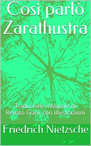 Così parlò Zarathustra: Traduzione integrale di Renato Giani, con illustrazioni
