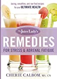 The Juice Lady's Remedies for Stress and Adrenal Fatigue: Juices, Smoothies, and Living Foods Recipes for Your Ultimate Health Paperback – January 7, 2014 by Cherie Calbom (Author)