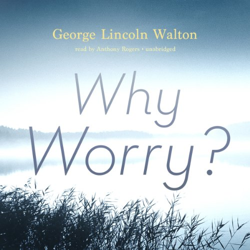Why Worry?                   By:                                                                                                                                 George Lincoln Walton                               Narrated by:                                                                                                                                 Anthony Rogers                      Length: 4 hrs and 30 mins     Not rated yet     Overall 0.0