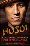 Hosoi: My Life as a Skateboarder Junkie Inmate Pastor - Christian Hosoi