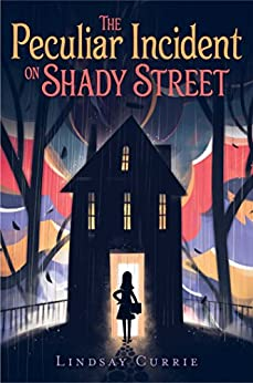 The Peculiar Incident on Shady Street by [Lindsay Currie]
