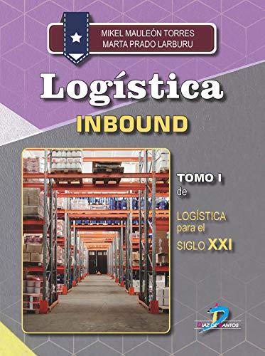 Logística Inbound Tomo I: Logistica para el Siglo XXI