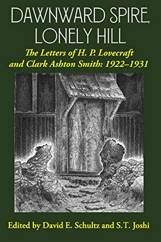 Dawnward Spire, Lonely Hill: The Letters of H. P. Lovecraft and Clark Ashton Smith: 1922-1931 (Volume 1)