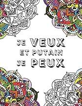 Je Veux et putain je Peux: Livre de Coloriage Vulgaire pour Adultes (French Edition)