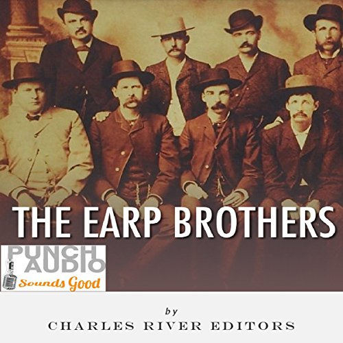 The Earp Brothers: Wyatt, Virgil and Morgan Earp audiobook cover art