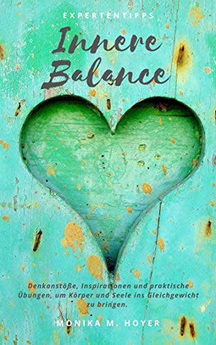 Innere Balance: Denkanstöße, Inspirationen und praktische Übungen, um Körper und Seele ins Gleichgewicht zu bringen. (German Edition)