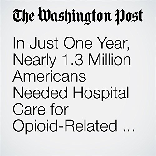 In Just One Year, Nearly 1.3 Million Americans Needed Hospital Care for Opioid-Related Issues copertina