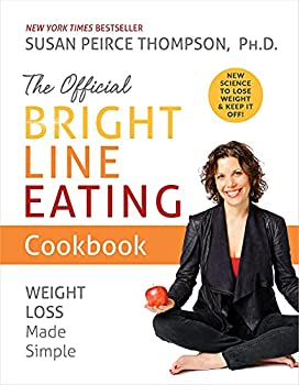 The Official Bright Line Eating Cookbook  Weight Loss Made Simple