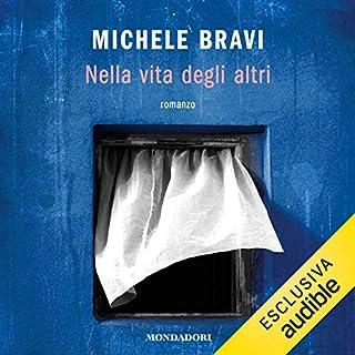 Nella vita degli altri                   Di:                                                                                                                                 Michele Bravi                               Letto da:                                                                                                                                 Enrico Ballardini                      Durata:  2 ore e 52 min     57 recensioni     Totali 4,2