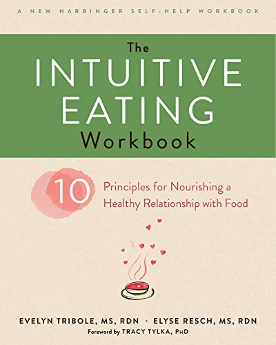 The Intuitive Eating Workbook: Ten Principles for Nourishing a Healthy Relationship with Food (A New Harbinger Self-Help Workbook) (English Edition)