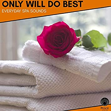 Only Will Do Best - Everyday Spa Sounds