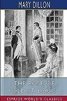 The Rose of Old St. Louis (Esprios Classics)