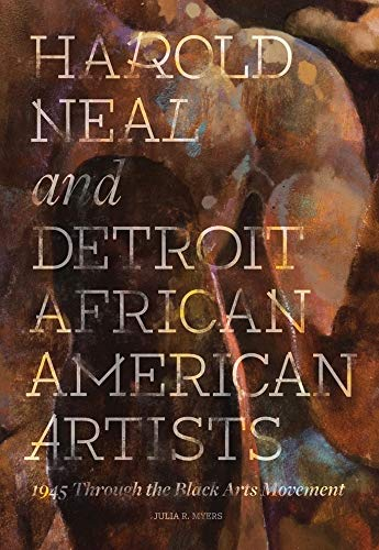 Harold Neal and Detroit African American Artists: 1945 through the Black Arts Movement