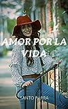 Amor por la vida: Relatos eróticos, confesiones íntimas, romance, secreto, fantasía, placer, sexo adulto, amor, encuentro amoroso