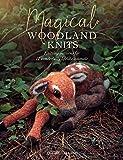 Magical Woodland Knits: Knitting patterns for 12 wonderfully lifelike animals