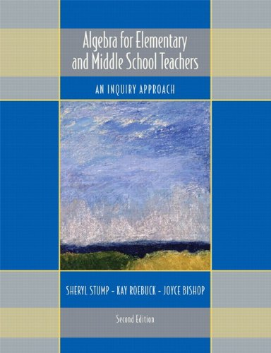 Algebra for Elementary and Middle School Teachers: An Inquiry Approach (2nd Edition)