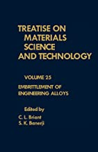 Embrittlement of Engineering Alloys (TREATISE ON MATERIALS SCIENCE AND TECHNOLOGY)