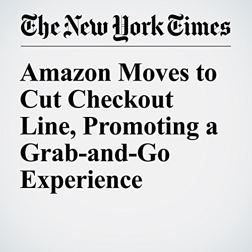 Amazon Moves to Cut Checkout Line, Promoting a Grab-and-Go Experience cover art