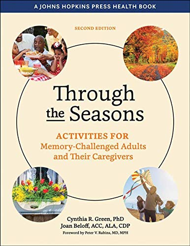 Through the Seasons: Activities for Memory-Challenged Adults and Their Caregivers (A Johns Hopkins Press Health Book)
