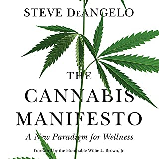 The Cannabis Manifesto     A New Paradigm for Wellness              By:                                                                                                                                 Steve DeAngelo,                                                                                        Willie L. Brown - foreword                               Narrated by:                                                                                                                                 Andy Barnett                      Length: 6 hrs and 33 mins     163 ratings     Overall 4.6