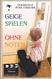 Violinschule Petra Streicher, Geige spielen ohne Noten,