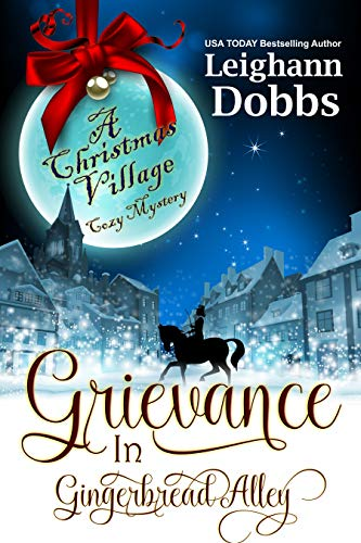 Grievance in Gingerbread Alley (Christmas Village Cozy Mystery Book 2)